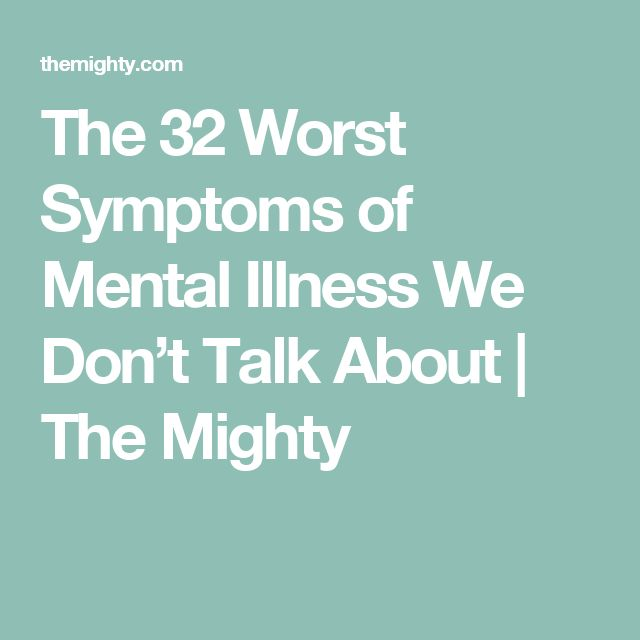 The 32 Worst Symptoms of Mental Illness We Don't Talk About | The Mighty