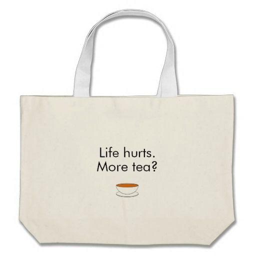 Life hurts. More tea? -- tea quote