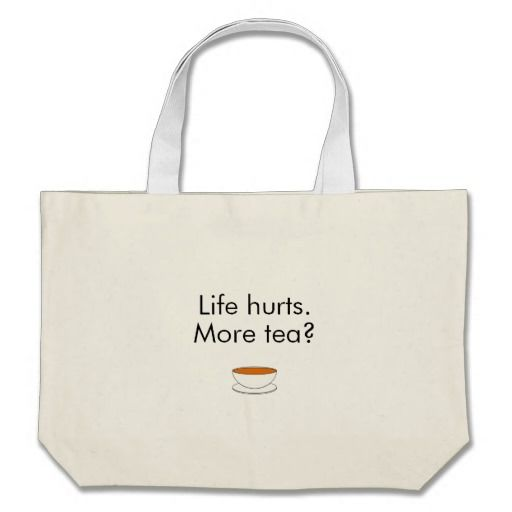 Life hurts. More tea? -- tea quote