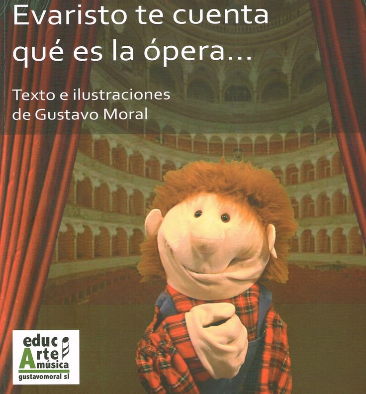 El títere «Evaristo te cuenta qué es la ópera...», los oficios, los equipos, el teatro, la orquesta, el director, la voz... Una idea original del musicólogo Gustavo Moral Álvarez (+ 8 años). http://www.veniracuento.com/