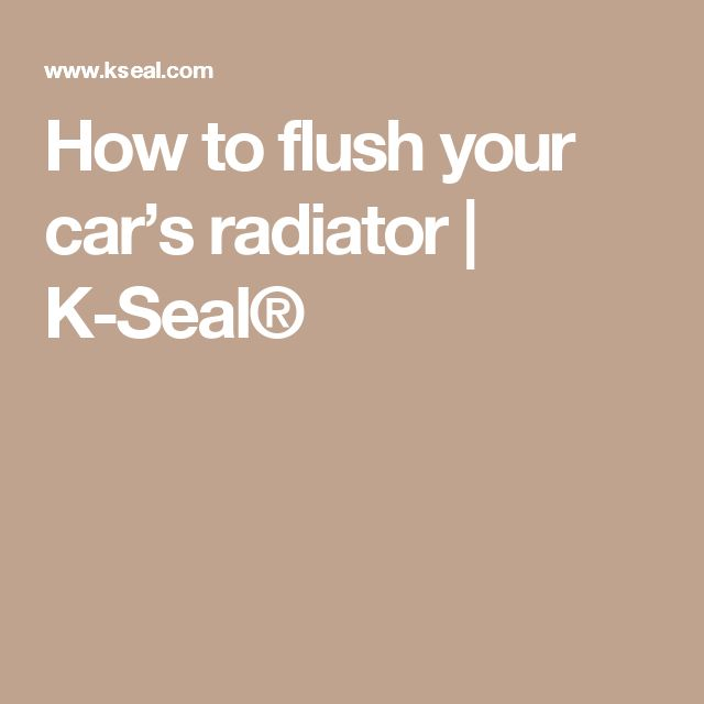 How to flush your car's radiator | K-Seal®
