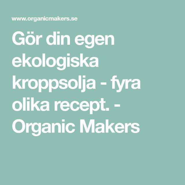 Gör din egen ekologiska kroppsolja - fyra olika recept. - Organic Makers