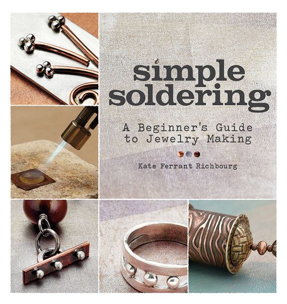 Simple Soldering A Beginner's Guide to Jewelry Making