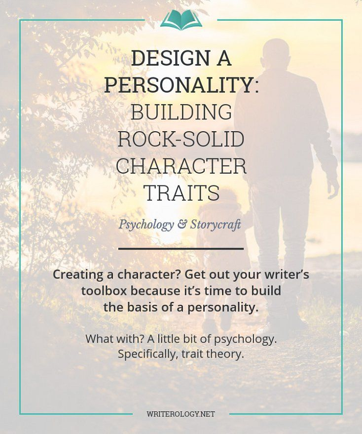 Creating a character? Get out your writer's toolbox because it's time to build the basis of a personality. What with? Trait theory. | Writerology.net