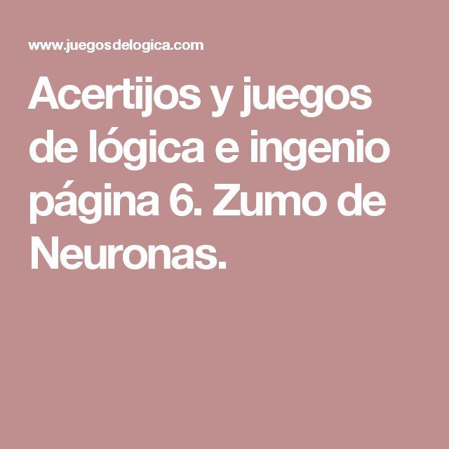 Acertijos y juegos de lógica e ingenio página 6. Zumo de Neuronas.
