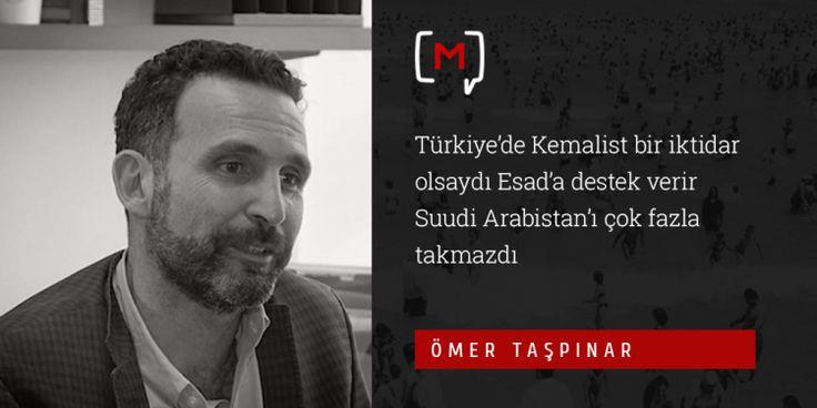 """Medyascope ///  Ömer Taşpınar: """"Türkiye'de Kemalist bir iktidar olsaydı Esad'a destek verir Suudi Arabistan'ı çok fazla takmazdı"""""""
