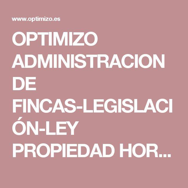 OPTIMIZO ADMINISTRACION DE FINCAS-LEGISLACIÓN-LEY PROPIEDAD HORIZONTAL