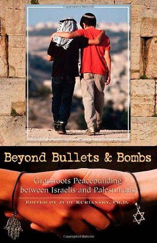 Beyond Bullets and Bombs: Grassroots Peacebuilding between Israelis and Palestinians (Contemporary Psychology (Hardcover))