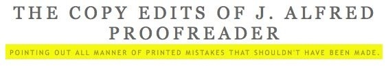 The Copy Edits of J. Alfred Proofreader - an interesting blogs about all manners of proofreading fails
