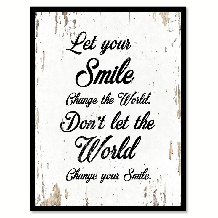 Let Your Smile Change The World Don't Let The World Change