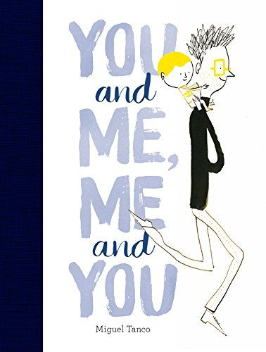 You and Me, Me and You . Miguel Tanco. Chronicle Books 2017