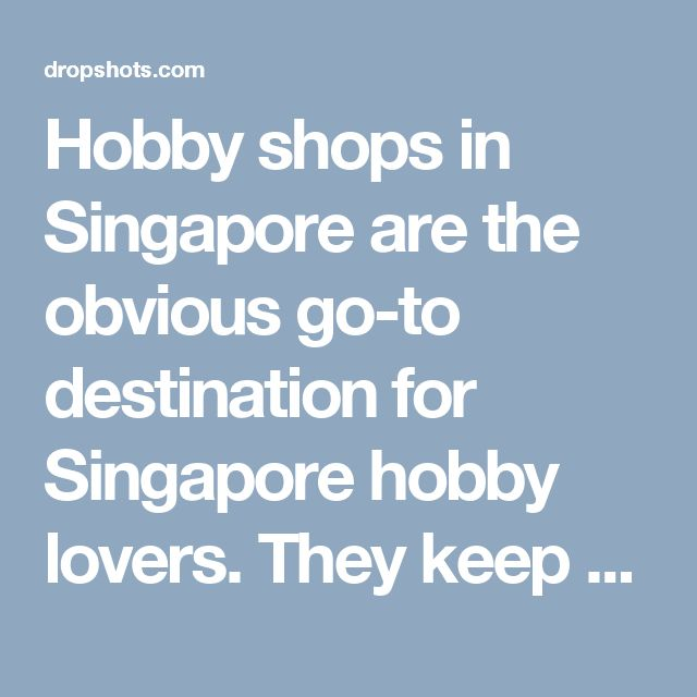 Hobby shops in Singapore are the obvious go-to destination for Singapore hobby lovers. They keep on going to famous hobby shop Singapore every now and then, finding out and getting new products that they can add into their arsenal. Interestingly, Singapore hobby shop are significant not only for those who are already hobby lovers, but they're rather more important for those who aren't. In the words of Nicholas Sparks, It can be coins or sports or politics or horses or music or faith… the…