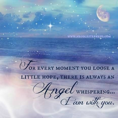 For Every Moment You Loose A Little Hope, There Is Always An Angel️ Whispering. .... I Am With You.