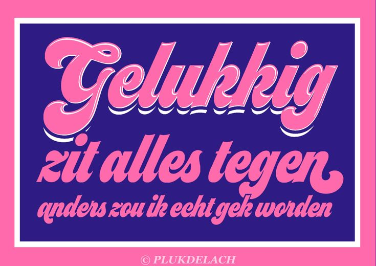 Gelukkig. Gek worden.  Happy. Crazy. if there's any way they can do it wrong, they will. Murphy's law. Murphy's wet. Dutch quotes www.plukdelach.com