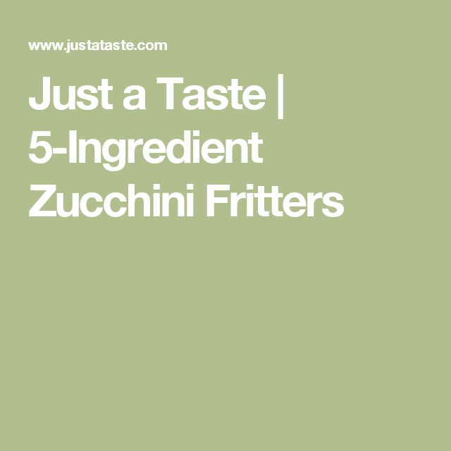 Just a Taste | 5-Ingredient Zucchini Fritters