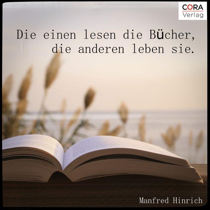 """""""Die einen lesen Bücher, die anderen leben sie."""" ~ Manfred Hinrich"""