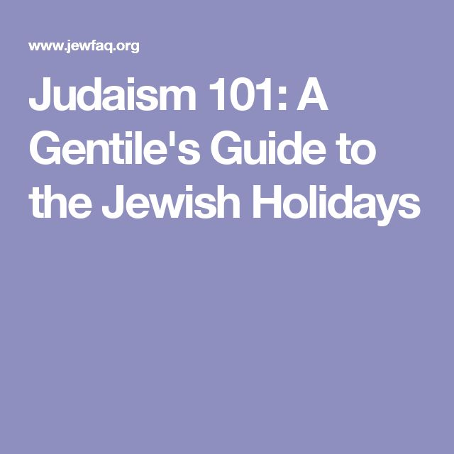 Judaism 101: A Gentile's Guide to the Jewish Holidays