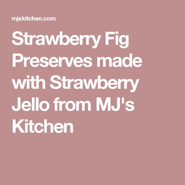 Strawberry Fig Preserves made with Strawberry Jello from MJ's Kitchen