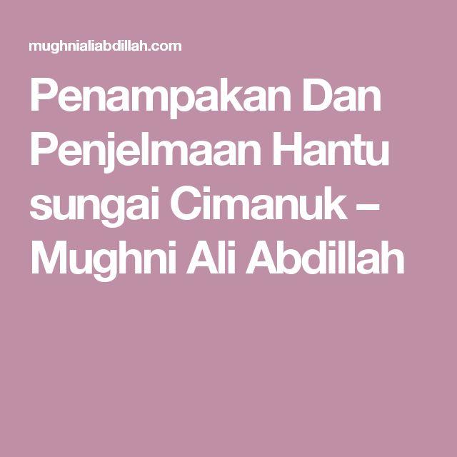 Penampakan Dan Penjelmaan Hantu sungai Cimanuk – Mughni Ali Abdillah