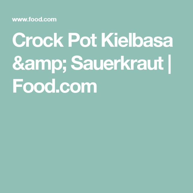 Crock Pot Kielbasa & Sauerkraut | Food.com