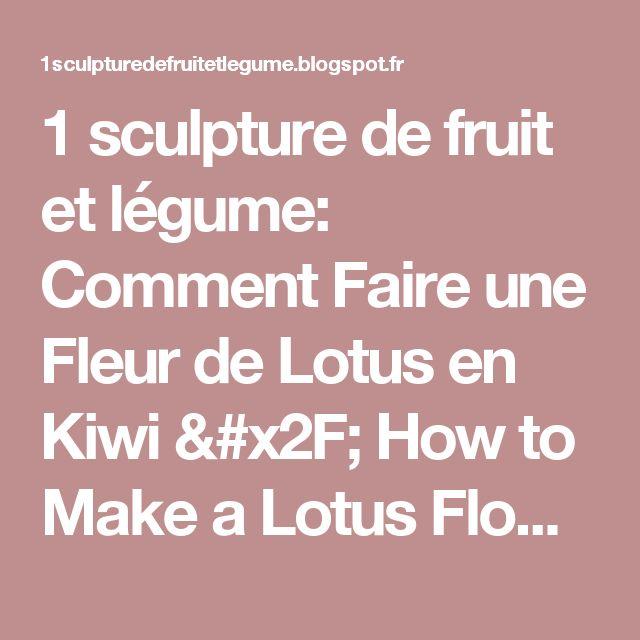 1 sculpture de fruit et légume: Comment Faire une Fleur de Lotus en Kiwi / How to Make a Lotus Flower with a Kiwi