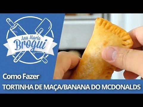 Ana Maria Brogui #49 - Como fazer Tortinha de maça/banana do Mcdonalds - YouTube