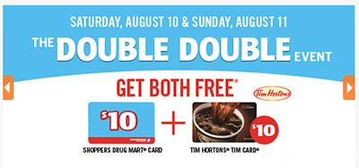 THE DOUBLE DOUBLE EVENT SATURDAY, OCTOBER 12 & SUNDAY, OCTOBER 13   GET BOTH FREE SHOPPERS DRUG MART® CARD + TIM HORTONS® TIM CARD® WHEN YOU SPEND $75 OR MORE ON ALMOST ANYTHING IN THE STORE.