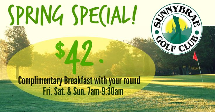 Come get in on our SPRING 2014 SPECIAL! Complimentary breakfast with your Round.  Fridays, Saturdays & Sundays from 7-9:30 am.