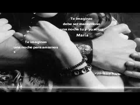 TE IMAGINAS MARIA - JOSE LUIS RODRIGUEZ  (EL PUMA)
