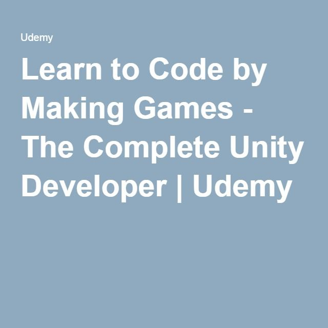 Learn to Code by Making Games - The Complete Unity Developer | Udemy