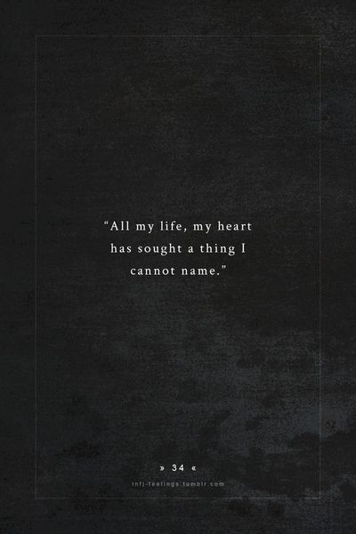 all my life, my heart has sought a thing I cannot name (INFJ)