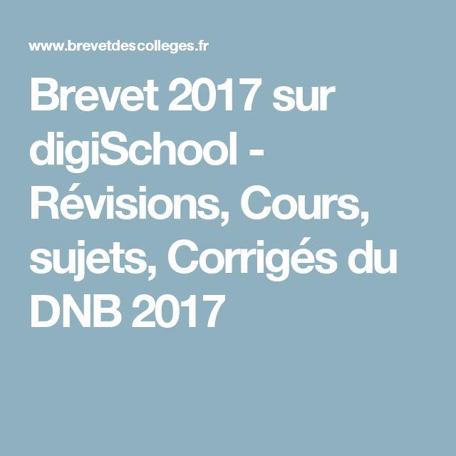 Brevet 2017 sur digiSchool - Révisions, Cours, sujets, Corrigés du DNB 2017