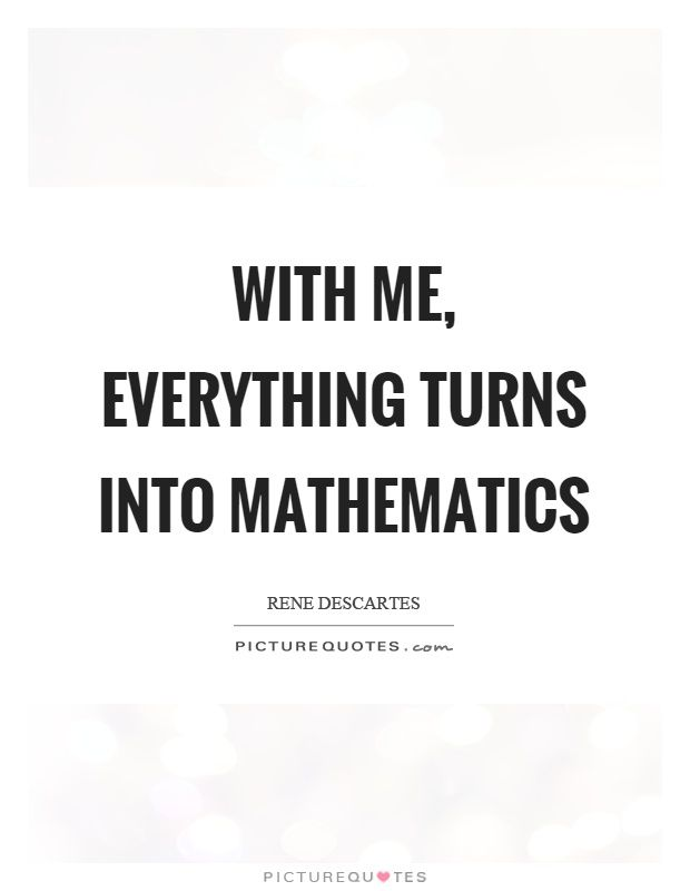 With me, everything turns into mathematics. Picture Quotes.