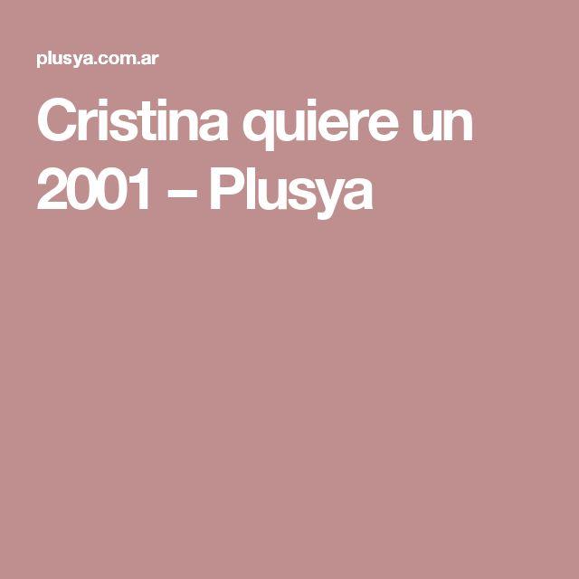 Cristina quiere un 2001 – Plusya