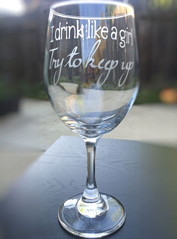"""Wine, Whiskey, Pint or Pilsner Glass  Etched With  """"I Drink Like A Girl Try To Keep Up"""""""