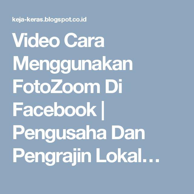 Video Cara Menggunakan FotoZoom Di Facebook | Pengusaha Dan Pengrajin Lokal…