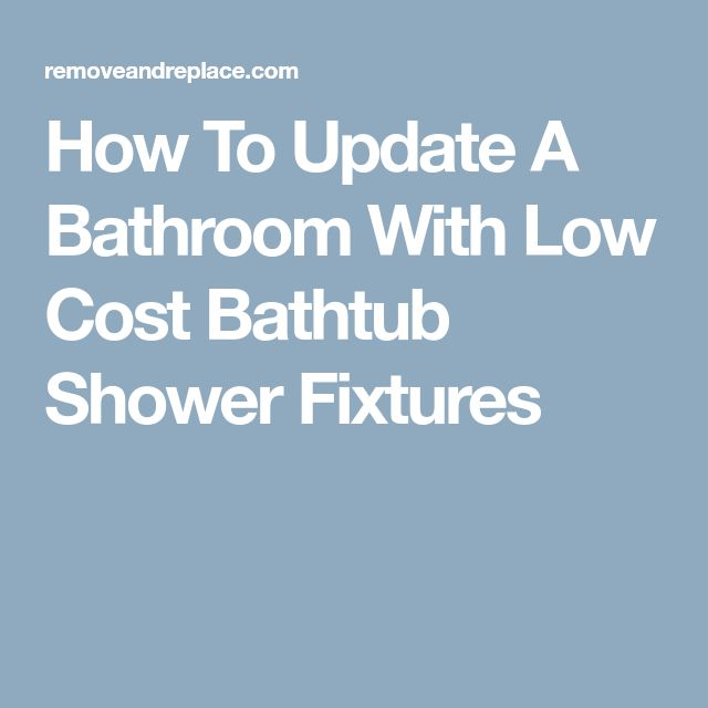 How To Update A Bathroom With Low Cost Bathtub Shower Fixtures