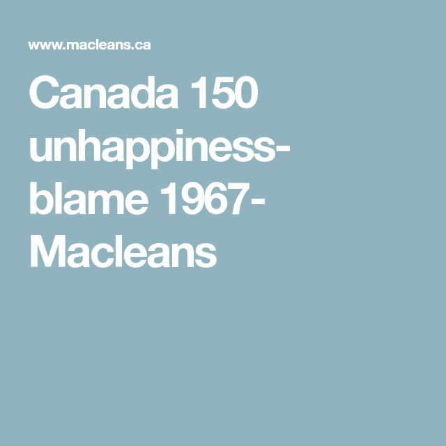 Canada 150 unhappiness- blame 1967- Macleans