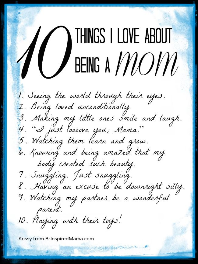 "What do you love about being a mom?  Remind yourself by making your own list of things you love about being a mom.  And visit B-InspiredMama.com for some more thoughts on positive thinking for moms and the start to a new series to ""Be the Best Mom"" in 2013!"