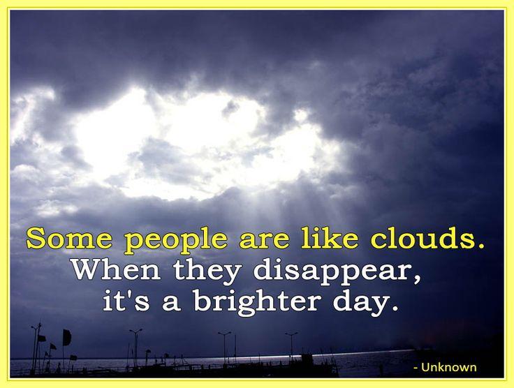 世の中には雲のような人がいて、その人が消えると晴れやかな一日になる。