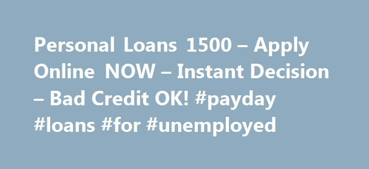 Personal Loans 1500 – Apply Online NOW – Instant Decision – Bad Credit OK! #payday #loans #for #unemployed http://loan.remmont.com/personal-loans-1500-apply-online-now-instant-decision-bad-credit-ok-payday-loans-for-unemployed/  #1500 loan # Generally, poor creditors think that they are not eligible to avail funds assistance through loans due to their worse credit records. Gone are the days when this statement can be true. However, with introduction of bad credit personal loans, all…