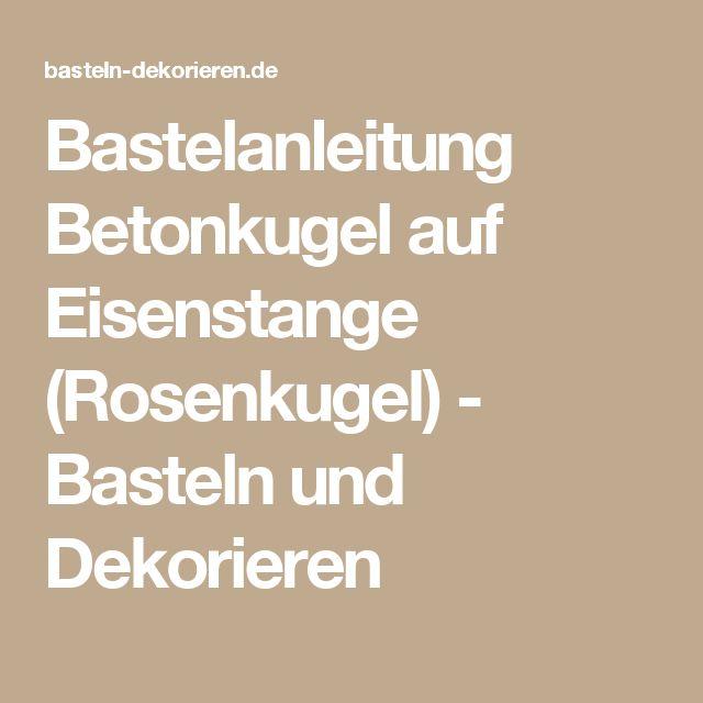 Bastelanleitung Betonkugel auf Eisenstange (Rosenkugel) - Basteln und Dekorieren