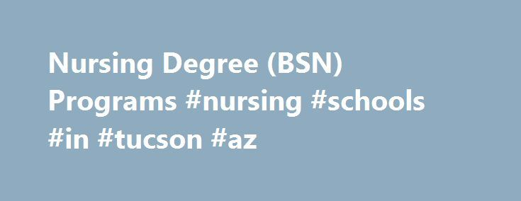 Nursing Degree (BSN) Programs #nursing #schools #in #tucson #az http://maryland.remmont.com/nursing-degree-bsn-programs-nursing-schools-in-tucson-az/  # Bachelor of Science in Nursing Degree This program is offered in Phoenix, AZ; and Albuquerque, NM. Your Path to Becoming a Nurse Now that you've decided to become a Registered Nurse, here are some things you should know to help you navigate the path to your new career. All registered nurses must start by completing nursing school. Selecting…