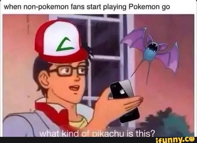 I hate those types of people, but at least hundreds of people know about Pokemon now