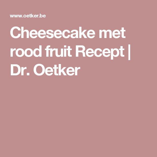 Cheesecake met rood fruit  Recept | Dr. Oetker