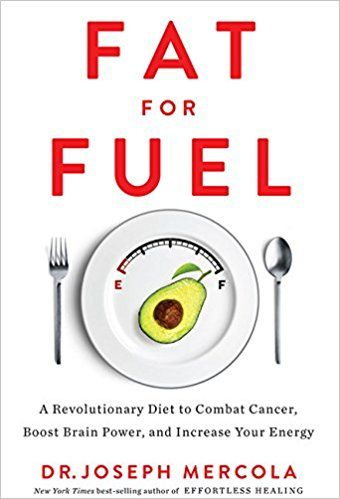 Fat for Fuel: A Revolutionary Diet to Combat Cancer, Boost Brain Power, and Increase Your Energy: Dr. Joseph Mercola: 9781401953775: Amazon.com: Books