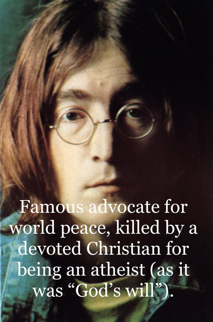 *Slightly incorrect; he believed in a god, but he was very openly critical of organized religion and often promoted secular values