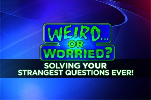 Weird or Worried: Solving Your Strangest Health Questions Ever!