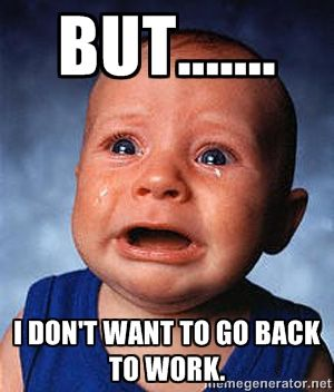 but....... I don't want to go back to work. - Crying Baby | Meme ...