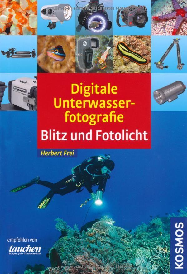 Digitale Unterwasserfotografie: Blitz und Fotolicht: Amazon.de: Herbert Frei: Bücher